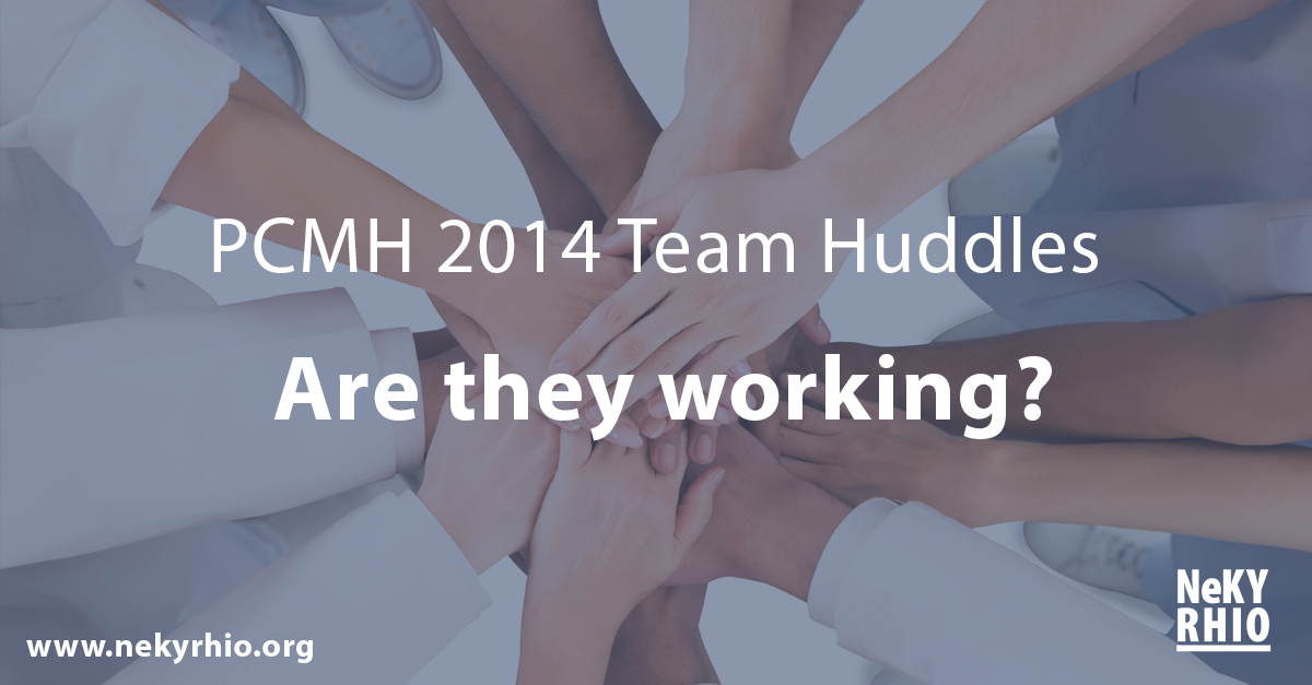 PCMH Team Huddles -- Are They Working