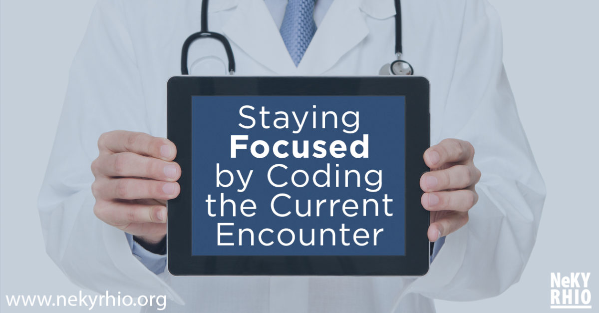 Staying Focused by Coding the Current Encounter