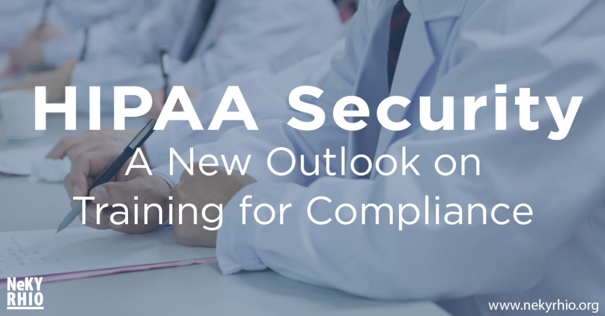 HIPAA Security: A New Outlook on Training for Compliance