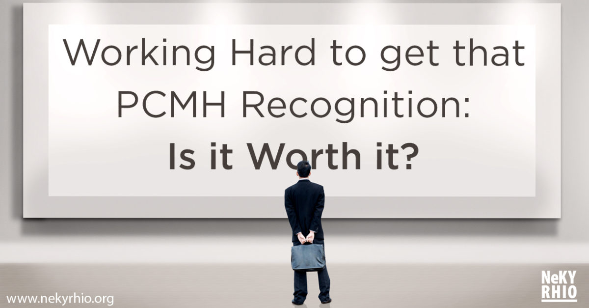 Working hard to get that PCMH recognition: Is it worth it?